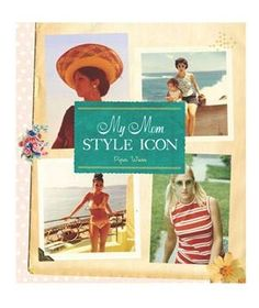 """My Mom, Style Icon, by Piper Weiss  Based on the blog of the same name, this book is perfect for a fashionable mom. Filled with photos and stories of stylish women from the past several decades, it will take her on a trip down memory lane. All of the stories are grouped by theme—from wedding fashion to a mother's """"rebellious"""" choices—along with anecdotes from daughters (and sons!) who watched their mothers' style evolve."""