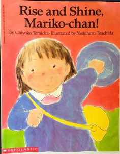 "A sweet ""Good Morning"" book about a Japanese/Japanese American family. ""Rise and Shine, Mariko-chan!"""