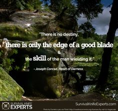 """""""There is no destiny, there is only the edge of a good blade and the skill of the man wielding it."""" -Joseph Conrad, """" In the Heart of Darkness"""" Survival Quotes, Survival Knife, Bushcraft, Food For Thought, Book Quotes, Self Help, Destiny, The Man, Motivational Quotes"""