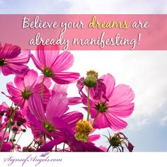 In order for your dreams to come true, you must believe it is happening already. Feel the energy of it ... breath it in.