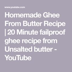 Homemade Ghee From Butter Recipe | 20 Minute failproof ghee recipe from Unsalted butter - YouTube
