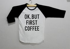 OK But First Coffee Shirt Tops 3/4 Sleeve White Tee by HPpoint