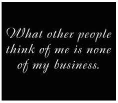 what other people think about me is none of my business