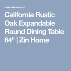 """California Rustic Oak Expandable Round Dining Table 64""""   Zin Home"""