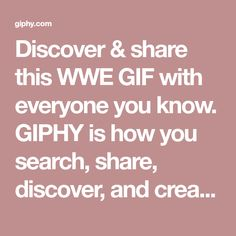 Discover & share this WWE GIF with everyone you know. GIPHY is how you search, share, discover, and create GIFs.