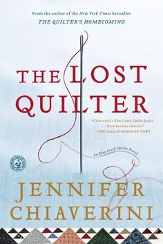 The Lost Quilter: An Elm Creek Quilts Novel (Elm Creek Quilts Novels)...sequel to The Runaway quilt