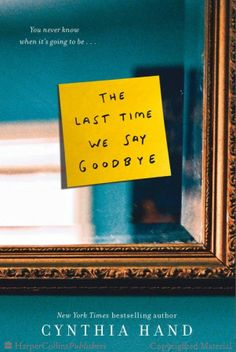 The Last Time We Say Goodbye - Cynthia Hand: February 2015 #DealingWithLoss #realisticfiction