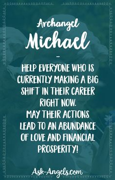 Archangel Michael - help everyone who is currently making a big shift in their career right now. May their actions lead to an abundance of love and financial prosperity!