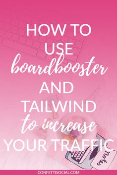 how to use boardbooster and tailwind to increase your traffic