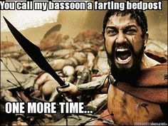 Meme Maker - You call my bassoon a farting bedpost ONE MORE TIME...