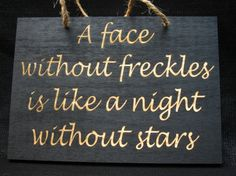 A face without freckles is like a night without stars wooden sign on Etsy, $7.75