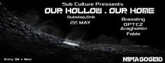 Sub Culture Presents: Our Hollow Our Home  22.5.15 Dubstep/ DnB