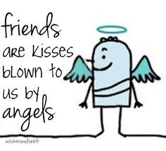 soitsbeensaid.tumblr Quotes Quote Quotation Quotations Friends ate kisses blown to us by angels friendship