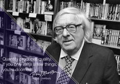 """Quantity produces quality. If you only write a few things, you're doomed."" Ray Bradbury"