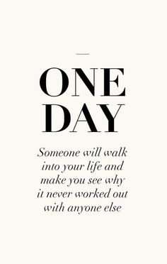 ONE DAY Someone will walk into your life ...