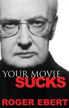 Your movie sucks by Roger Ebert