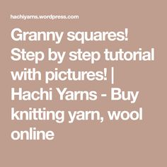 Granny squares! Step by step tutorial with pictures! | Hachi Yarns - Buy knitting yarn, wool online