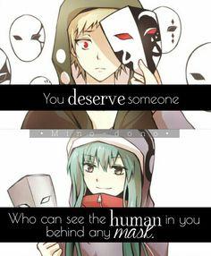 Te mereces a aquella persona que pueda ver más allá de cualquier máscara (que pueda ver el humano detrás de cualquier máscara) |Traducción ES: @sukigamer88|