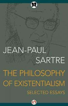 A collection of essays by Jean-Paul Sartre that touch upon the subject of existentialism by looking at aesthetics, emotions, writing, phenomenology, and perception The Philosophy of Existentialism col