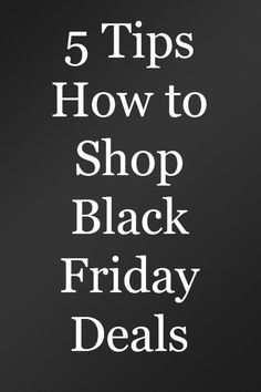 Black Friday will be here soon. Read these 5 Tips How to Shop Black Friday Deals.