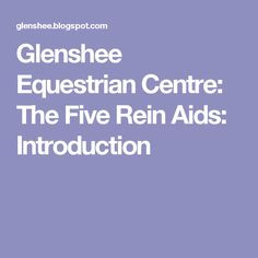 Glenshee Equestrian Centre: The Five Rein Aids: Introduction
