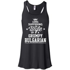Long seffering Wi... Get your here :  http://99promocode.com/products/long-seffering-wife-of-a-grumpy-bulgarian?utm_campaign=social_autopilot&utm_source=pin&utm_medium=pin  #Mens #womens #fashion