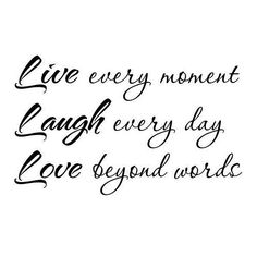 "Help Thyself_""live every moment, laugh every day, love beyond words"""