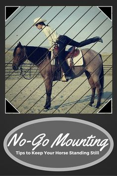 Horse Training: No-Go Mounting. Tips to keep your horse standing still while you get on.