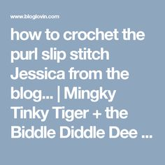 how to crochet the purl slip stitch Jessica from the blog... | Mingky Tinky Tiger + the Biddle Diddle Dee | Bloglovin'