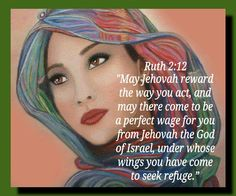 Ruth 2:12 KJV ◆ The Lord recompense thy work, and a full reward be given thee of the Lord God of Israel, under whose wings thou art come to trust.