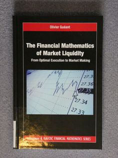 The financial mathematics of market liquidity : from optimal execution to market making / Olivier Guéant. - TFQ S5M Gre