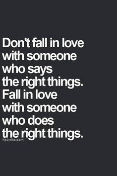"""Never mind the person who only """"says"""" the right things, no matter how CHARMING they(or the words) are. """"Actions speak louder than words"""", anyone? Great Quotes, Quotes To Live By, Inspirational Quotes, Mr Right Quotes, Lying Men Quotes, Breakup Quotes For Guys, Treat Her Right Quotes, Choose Me Quotes, Motivational Quotes"""
