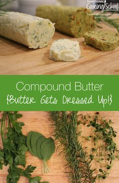 Compound Butter {butter gets dressed up!}   If you've ever had honey butter, you've had compound butter. Compound butters are easy to make and they freeze well so they're handy whenever you need a quick flavor boost, an easy sauce, or a way to dress up simple food for company. Here are a myriad of flavor combinations and ideas for using them.   TraditionalCookingSchool.com