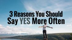 3 Reasons You Should Say Yes More Often | Power of Positivity