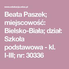 Beata Paszek; miejscowość: Bielsko-Biała; dział: Szkoła podstawowa - kl. I-III; nr: 30336