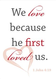 """Valentines Day scripture! """"We love because HE first loved us!"""" 1 John 4:19"""