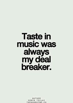 Taste in music was always my deal breaker.