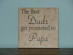 The best Dads get promoted to Papa, Grandpa, PawPaw, Father's Day gift Decorative Tile, Plaque, sign, saying by CutesyandCreative on Etsy
