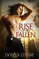 Rise of the Fallen (All the King's Men - Book 1), an ebook by Donya Lynne at Smashwords - Free today 01/19/13