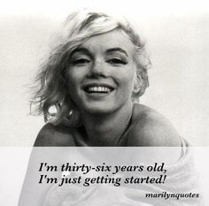 I'm thirty-six years old I'm just getting started Marilyn Monroe Quotes, Motivation Inspiration, Einstein, Poems, Sassy, Beautiful, Interiors, Amazing, Art
