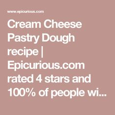 Cream Cheese Pastry Dough recipe | Epicurious.com rated 4 stars and 100% of people will make it again.