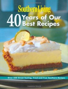 Southern Living: 40 Years of Our Best Recipes: Over 250 Great-Tasting, Tried-and-True Southern Recipes: Editors of Southern Living Magazine: 9780848731472: Amazon.com: Books