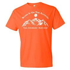 Vail, Colorado Elev. 8120' Blame It On The Altitude Stylish BIOTA T