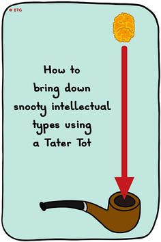 Practical advice for Tater Tot terrorists and bourgeois epicurean anarchists.