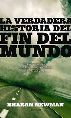 La verdadera historia del fin del mundo / The Real History of the End of the World: Predicciones apocalipticas de...