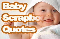 Baby Scrapbook Quotes - Find the best scrapbook quote for your baby. There are lots to choose from. Scrapbook quotes from all over the world.