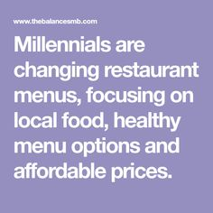 Millennials are changing restaurant menus, focusing on local food, healthy menu options and affordable prices.