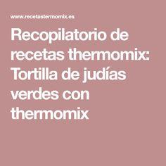 Recopilatorio de recetas thermomix: Tortilla de judías verdes con thermomix