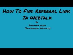 How To Find Referral Link In Webtalk September 2018 By Stephanie Airey