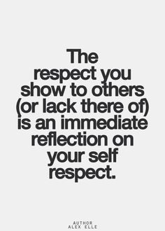 inspirational quotes on self respect respect inspirational and  respect of others is a reflection of self respect have the guts to utter the truth you silly person